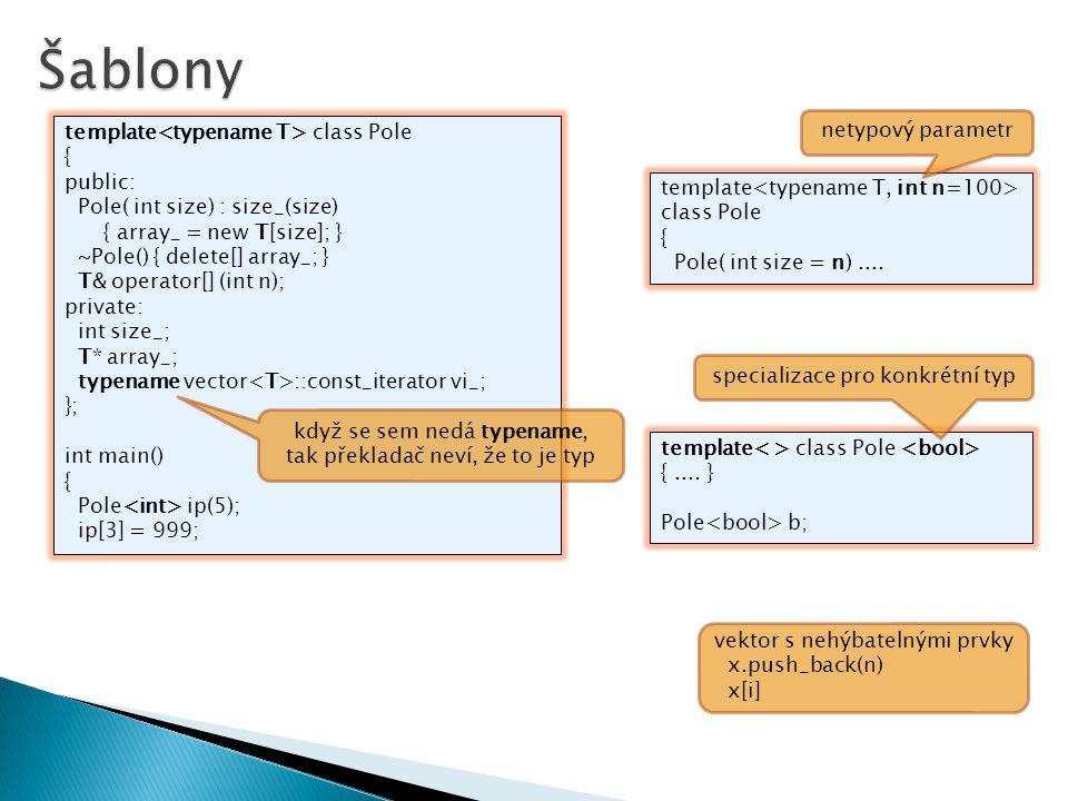 Šablony netypový parametr template<typename T> class Pole {