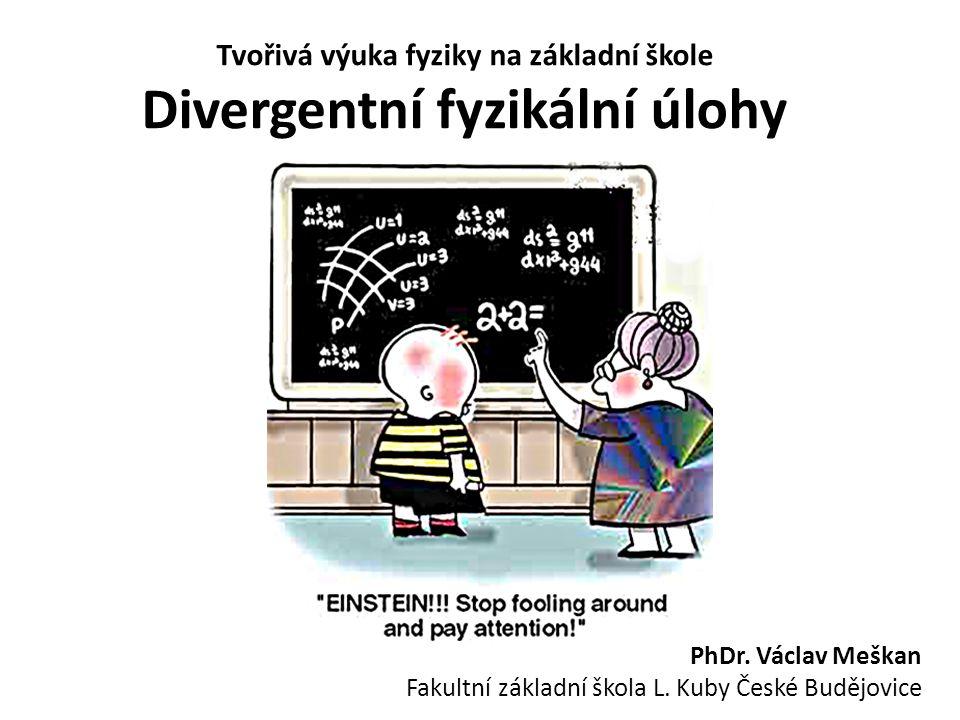 Tvořivá výuka fyziky na základní škole Divergentní fyzikální úlohy