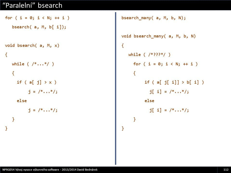 Paralelní bsearch for ( i = 0; i < N; ++ i )