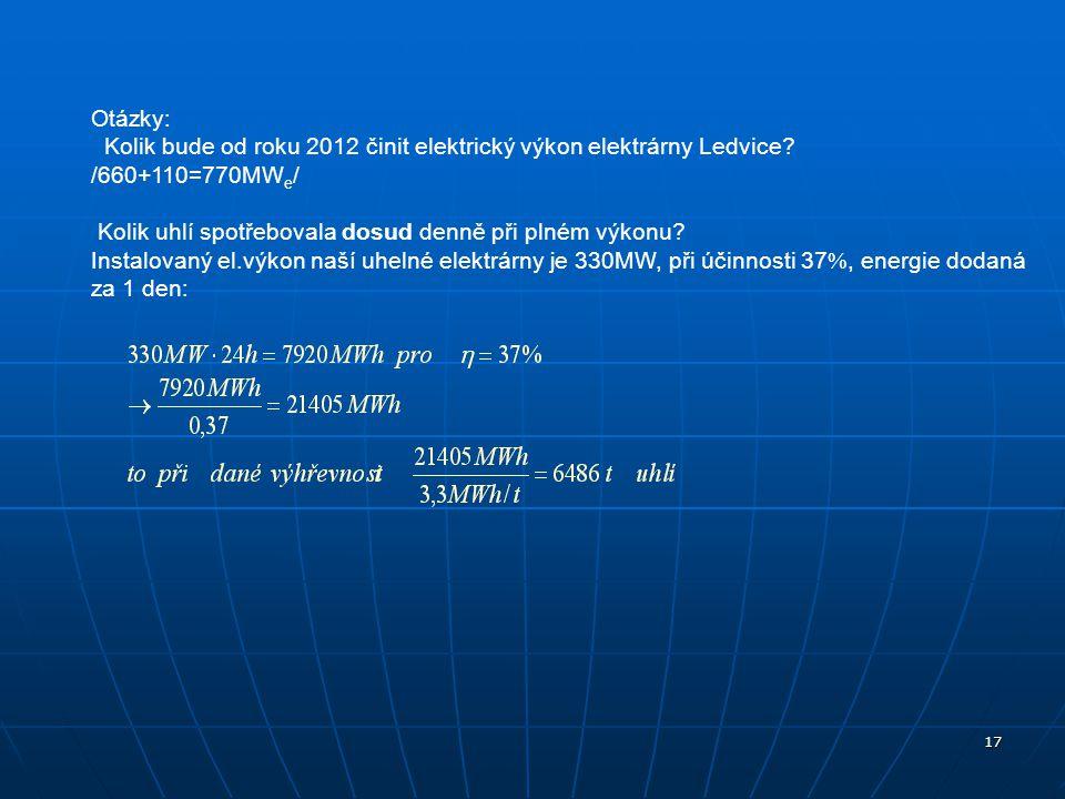 Otázky: Kolik bude od roku 2012 činit elektrický výkon elektrárny Ledvice /660+110=770MWe/ Kolik uhlí spotřebovala dosud denně při plném výkonu