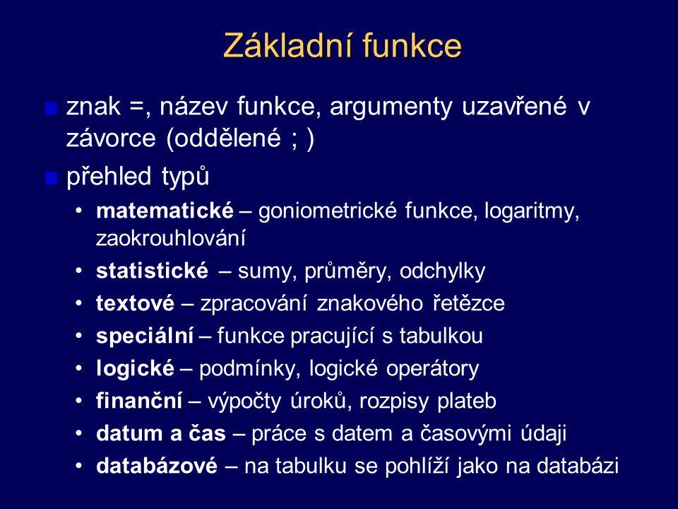 Základní funkce znak =, název funkce, argumenty uzavřené v závorce (oddělené ; ) přehled typů.
