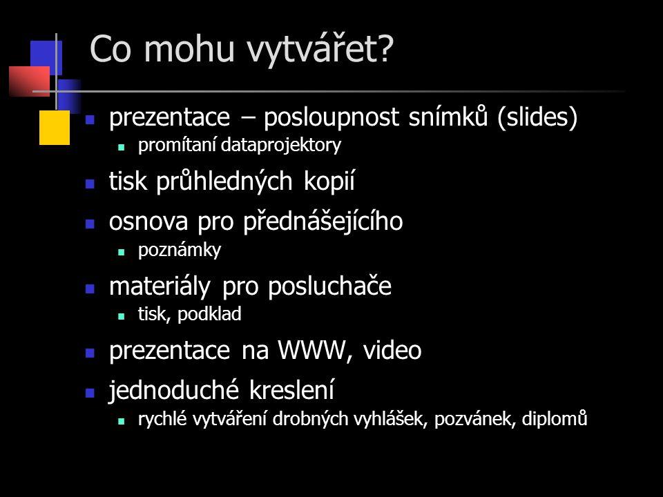 Co mohu vytvářet prezentace – posloupnost snímků (slides)