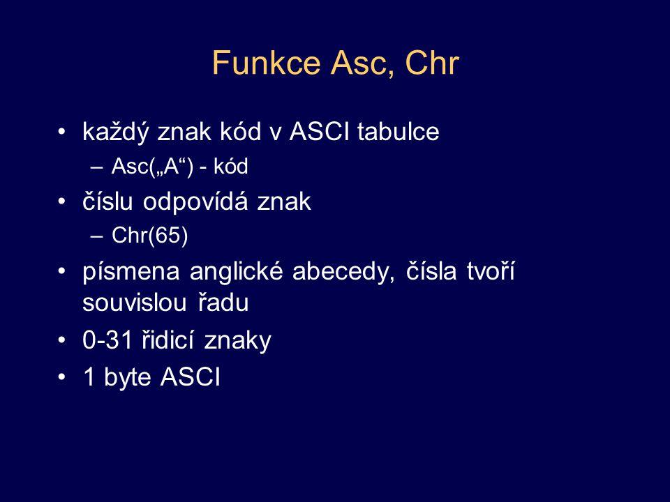 Funkce Asc, Chr každý znak kód v ASCI tabulce číslu odpovídá znak