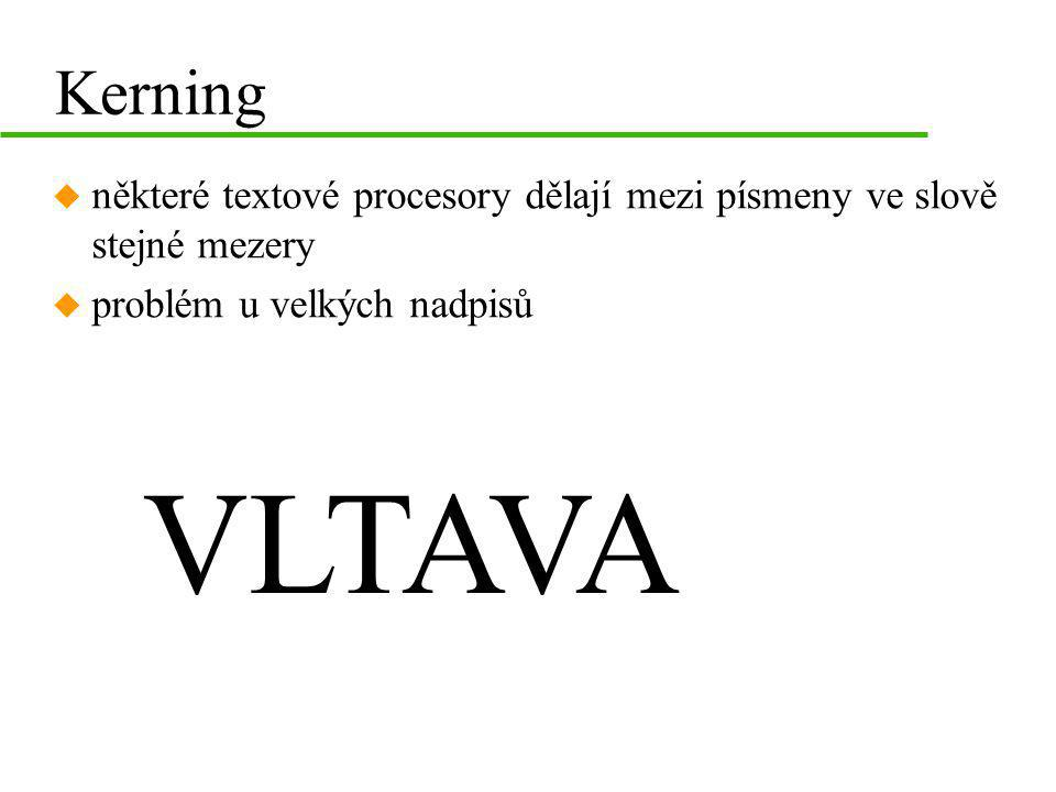 Kerning některé textové procesory dělají mezi písmeny ve slově stejné mezery. problém u velkých nadpisů.
