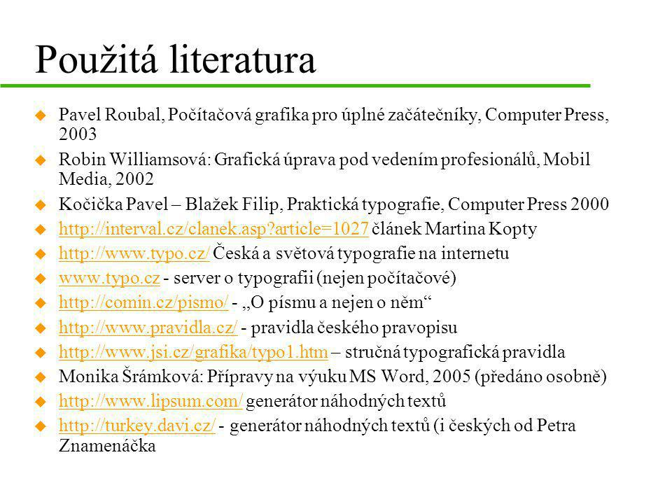 Použitá literatura Pavel Roubal, Počítačová grafika pro úplné začátečníky, Computer Press, 2003.