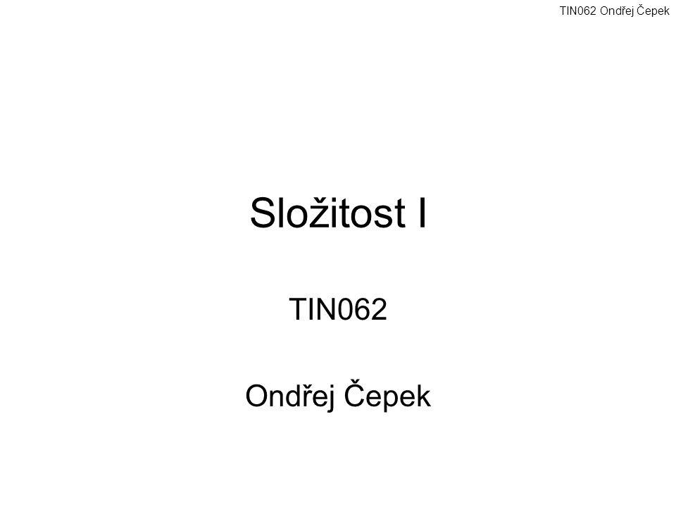 Složitost I TIN062 Ondřej Čepek