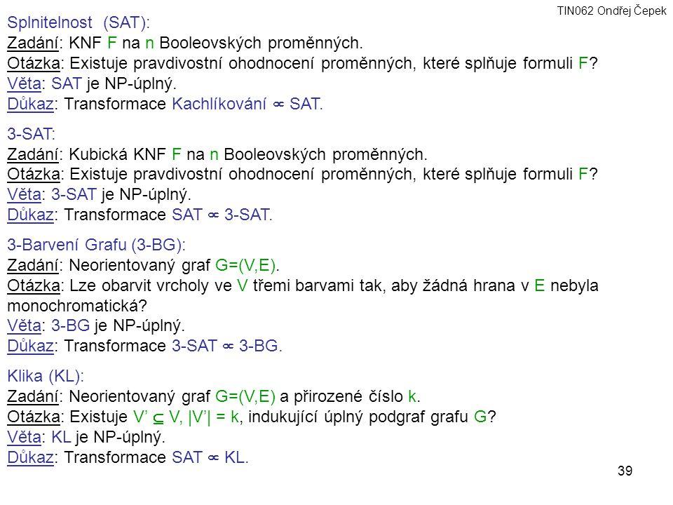 Splnitelnost (SAT): Zadání: KNF F na n Booleovských proměnných. Otázka: Existuje pravdivostní ohodnocení proměnných, které splňuje formuli F
