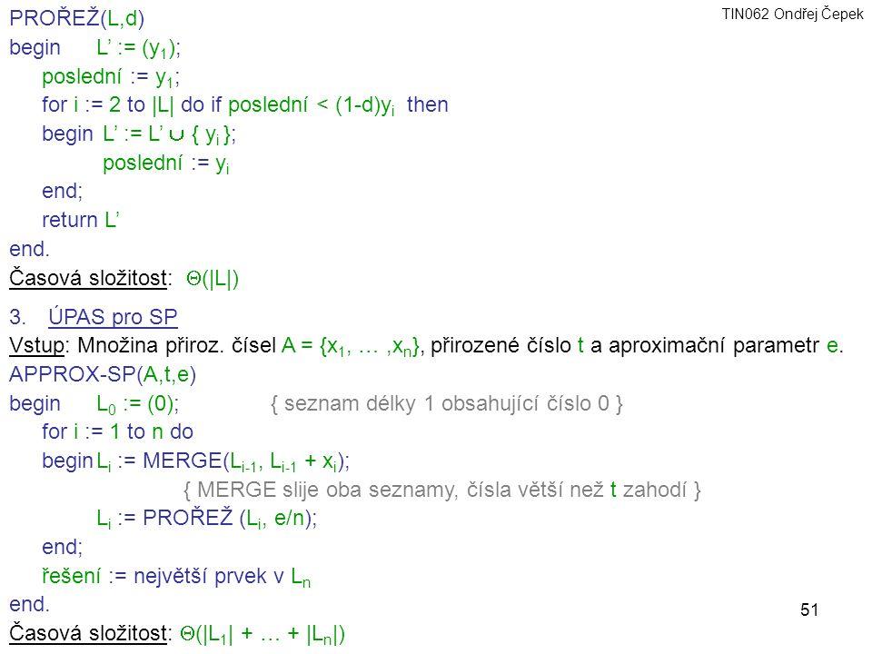 PROŘEŽ(L,d) begin L' := (y1); poslední := y1; for i := 2 to |L| do if poslední < (1-d)yi then. begin L' := L'  { yi };