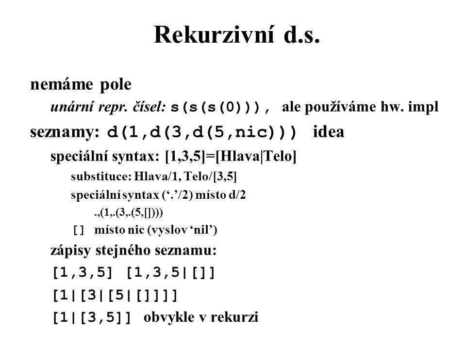 Rekurzivní d.s. nemáme pole seznamy: d(1,d(3,d(5,nic))) idea