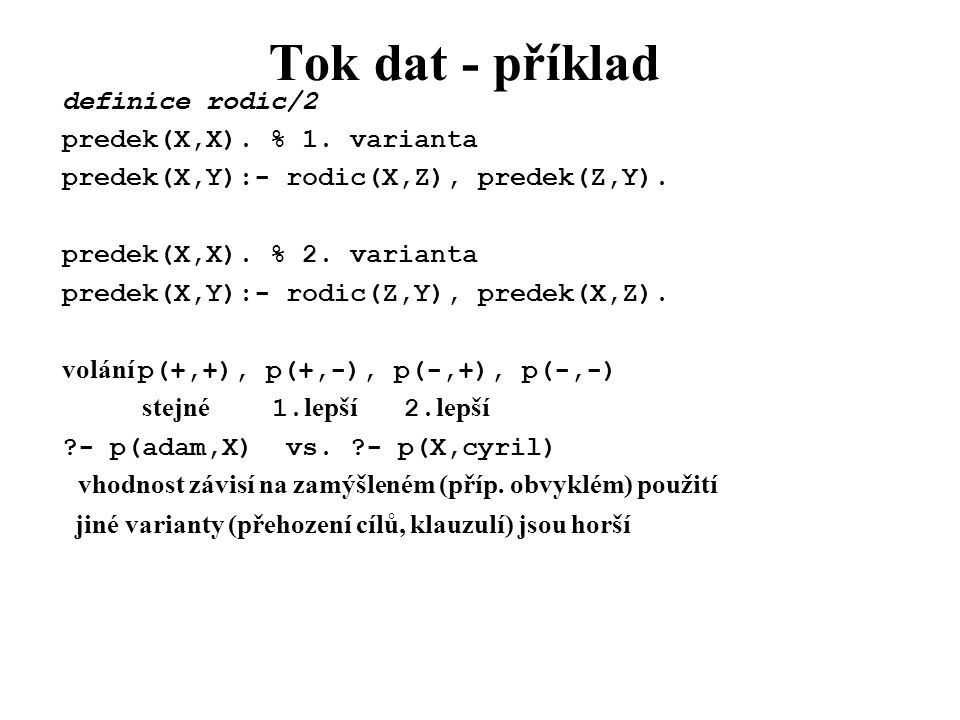 Tok dat - příklad definice rodic/2 predek(X,X). % 1. varianta
