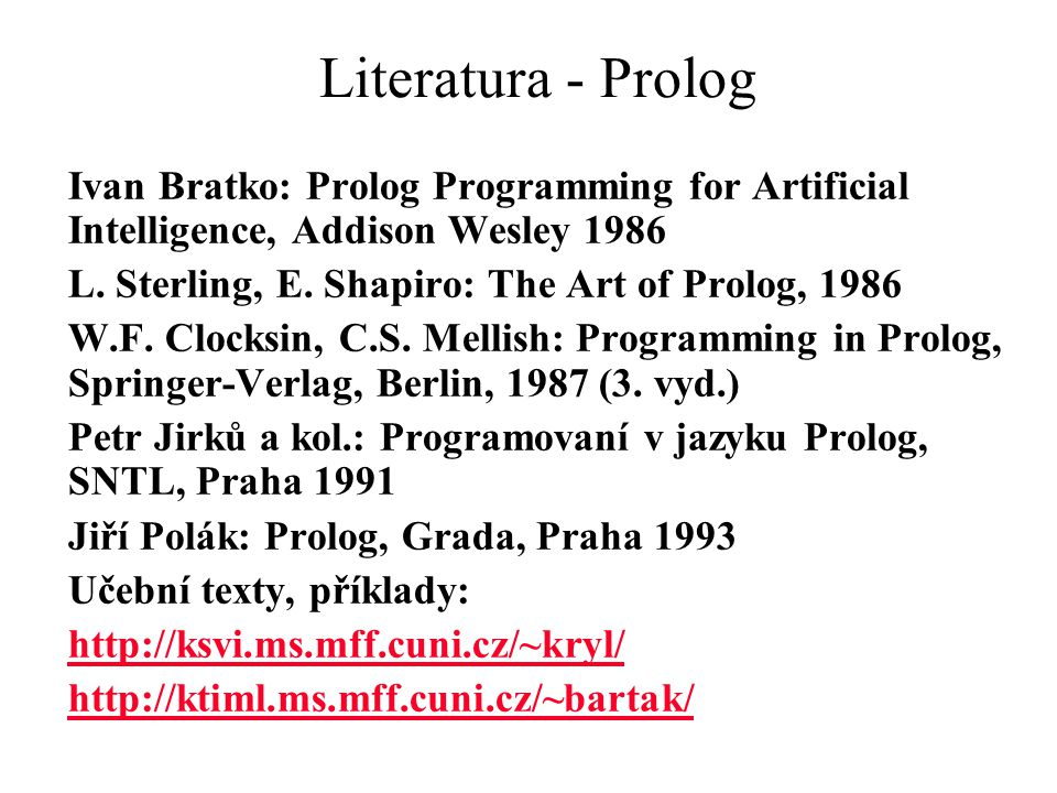 Literatura - Prolog Ivan Bratko: Prolog Programming for Artificial Intelligence, Addison Wesley 1986.