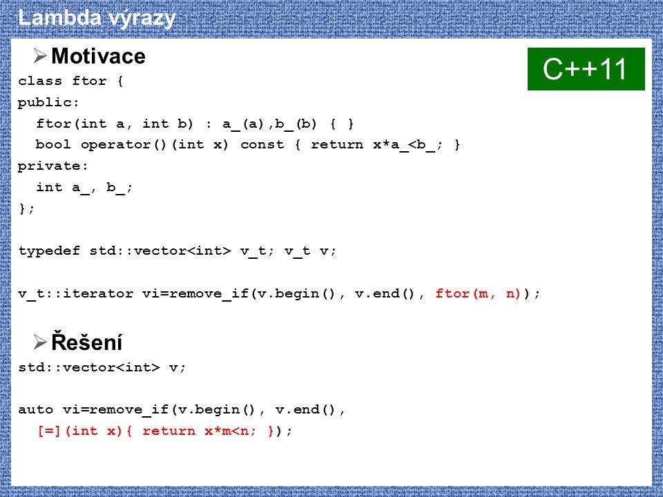 C++11 Lambda výrazy Motivace Řešení class ftor { public: