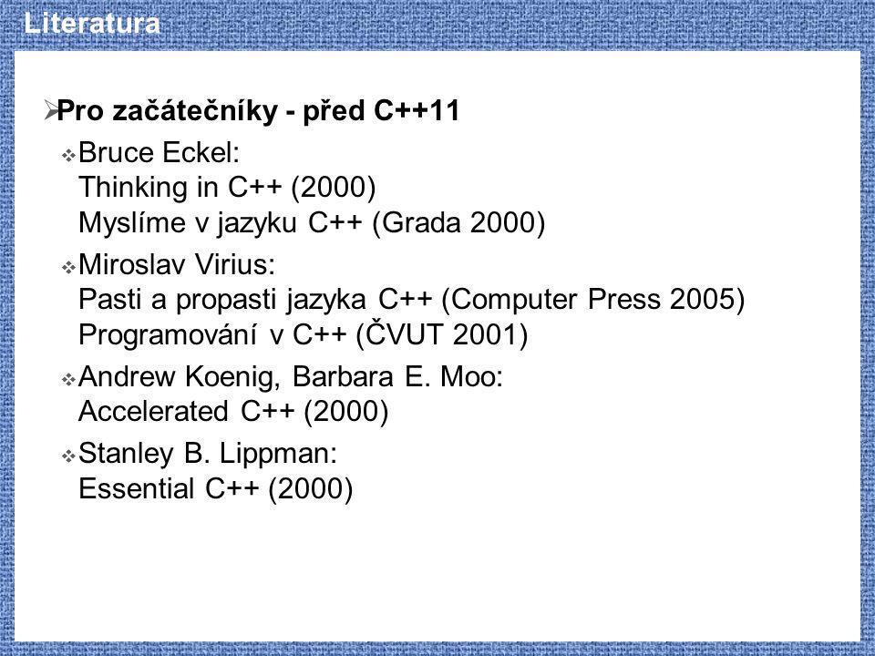Literatura Pro začátečníky - před C++11. Bruce Eckel: Thinking in C++ (2000) Myslíme v jazyku C++ (Grada 2000)
