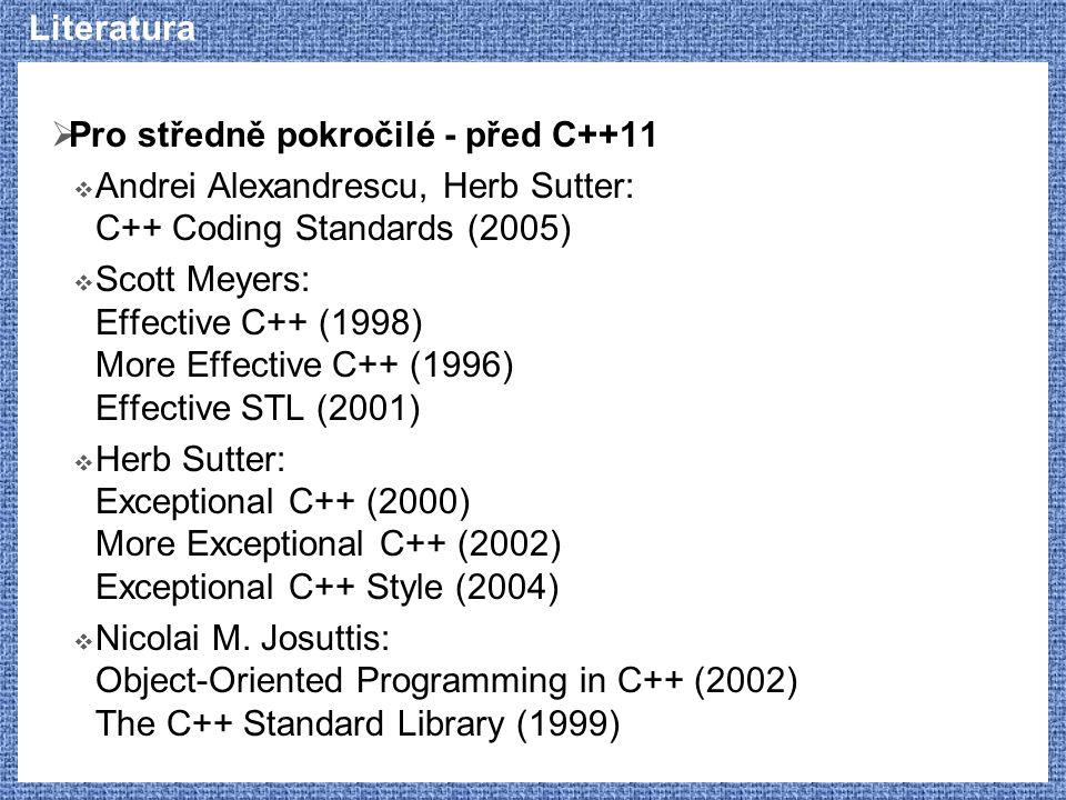 Literatura Pro středně pokročilé - před C++11. Andrei Alexandrescu, Herb Sutter: C++ Coding Standards (2005)