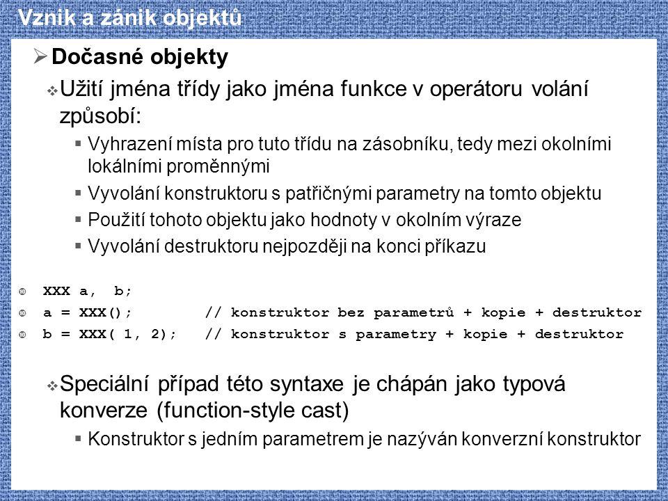 Užití jména třídy jako jména funkce v operátoru volání způsobí: