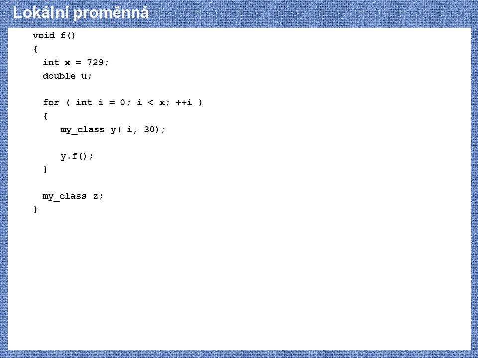 Lokální proměnná void f() { int x = 729; double u;