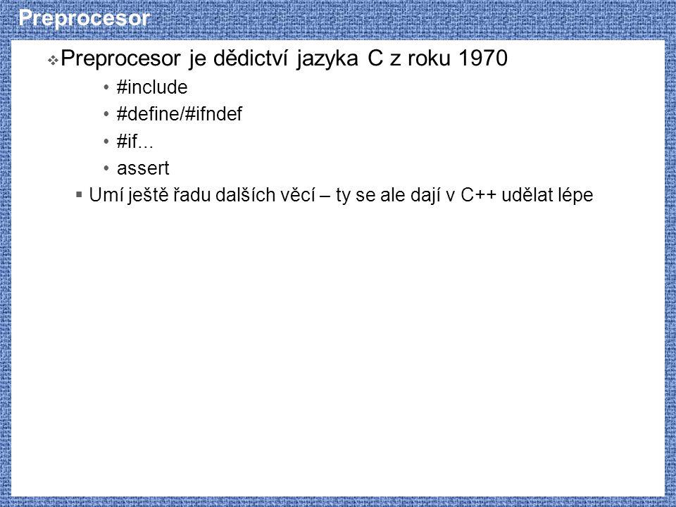 Preprocesor je dědictví jazyka C z roku 1970
