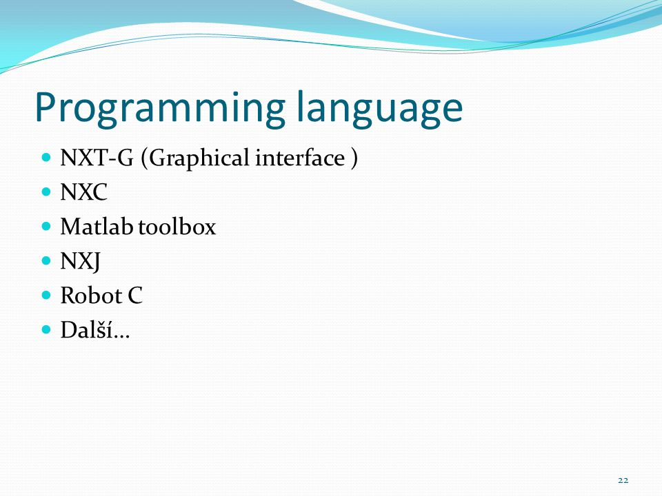 Programming language NXT-G (Graphical interface ) NXC Matlab toolbox