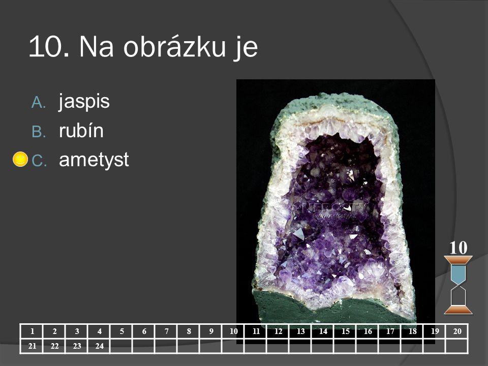 10. Na obrázku je jaspis rubín ametyst 10 1 2 3 4 5 6 7 8 9 10 11 12