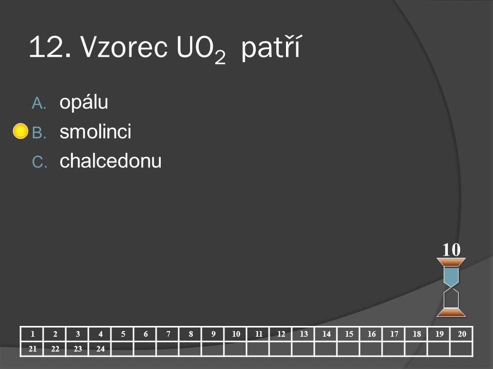 12. Vzorec UO2 patří opálu smolinci chalcedonu 10 1 2 3 4 5 6 7 8 9 10