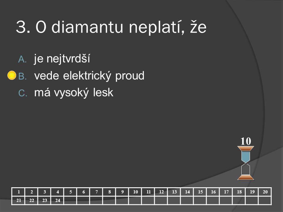 3. O diamantu neplatí, že je nejtvrdší vede elektrický proud