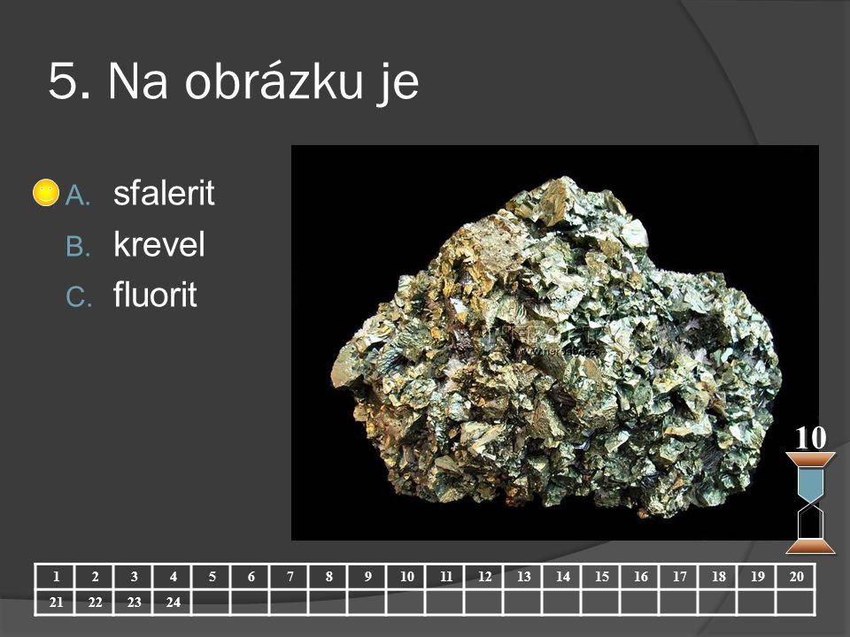 5. Na obrázku je sfalerit krevel fluorit 10 1 2 3 4 5 6 7 8 9 10 11 12