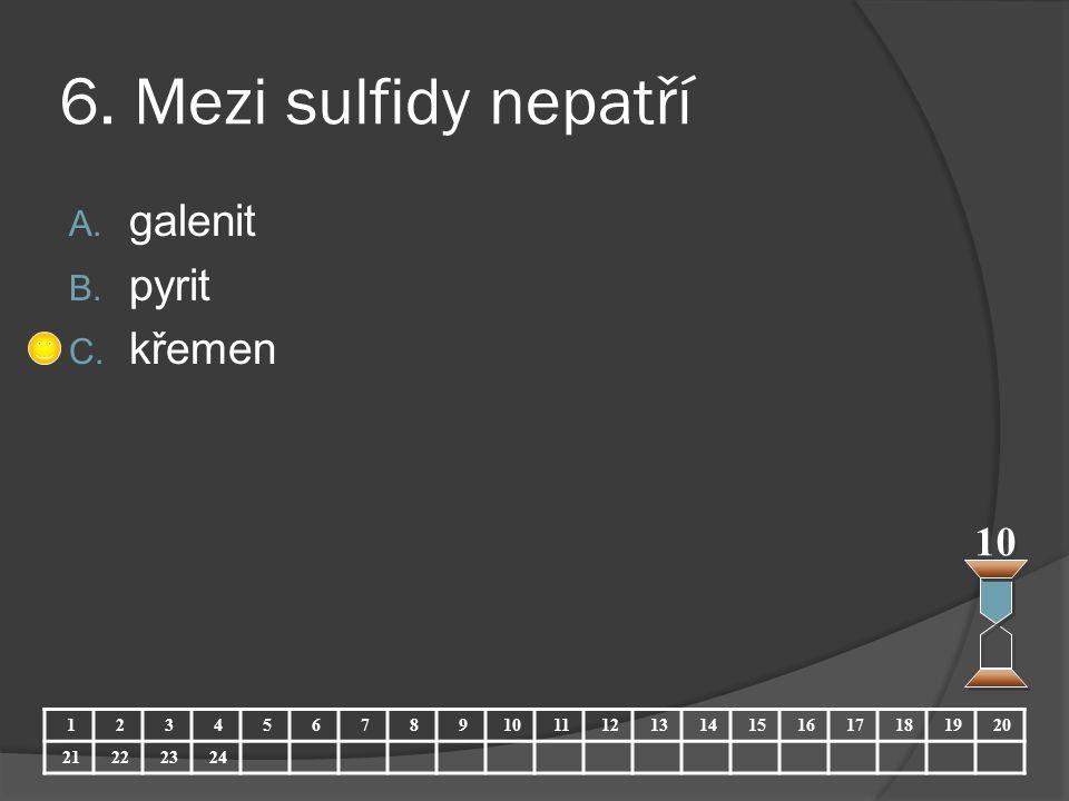 6. Mezi sulfidy nepatří galenit pyrit křemen 10 1 2 3 4 5 6 7 8 9 10
