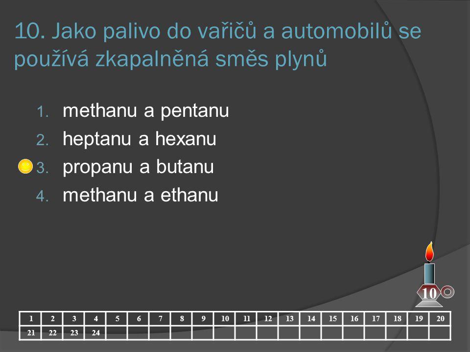 10. Jako palivo do vařičů a automobilů se používá zkapalněná směs plynů