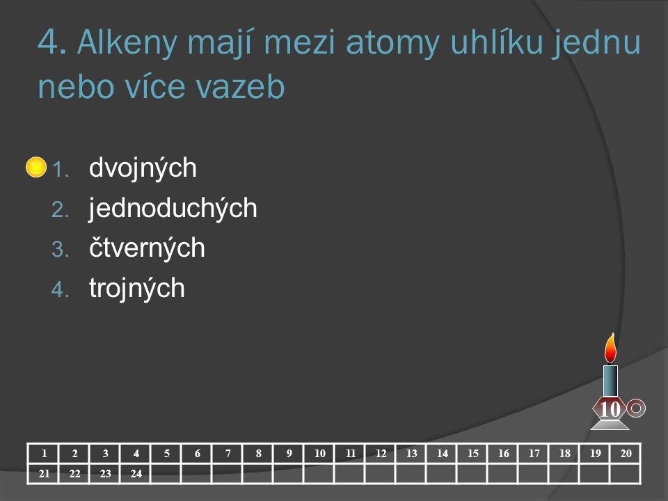 4. Alkeny mají mezi atomy uhlíku jednu nebo více vazeb