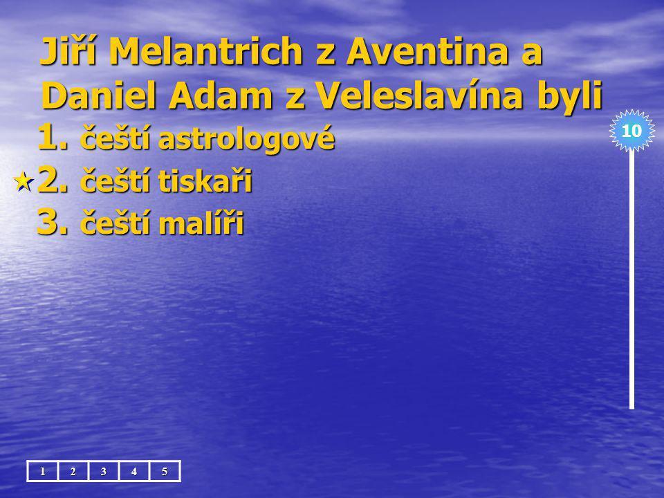 Jiří Melantrich z Aventina a Daniel Adam z Veleslavína byli