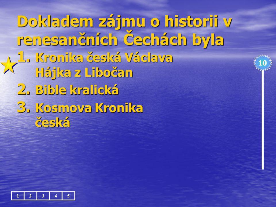 Dokladem zájmu o historii v renesančních Čechách byla