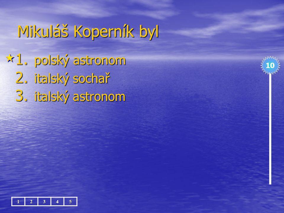 Mikuláš Koperník byl polský astronom italský sochař italský astronom
