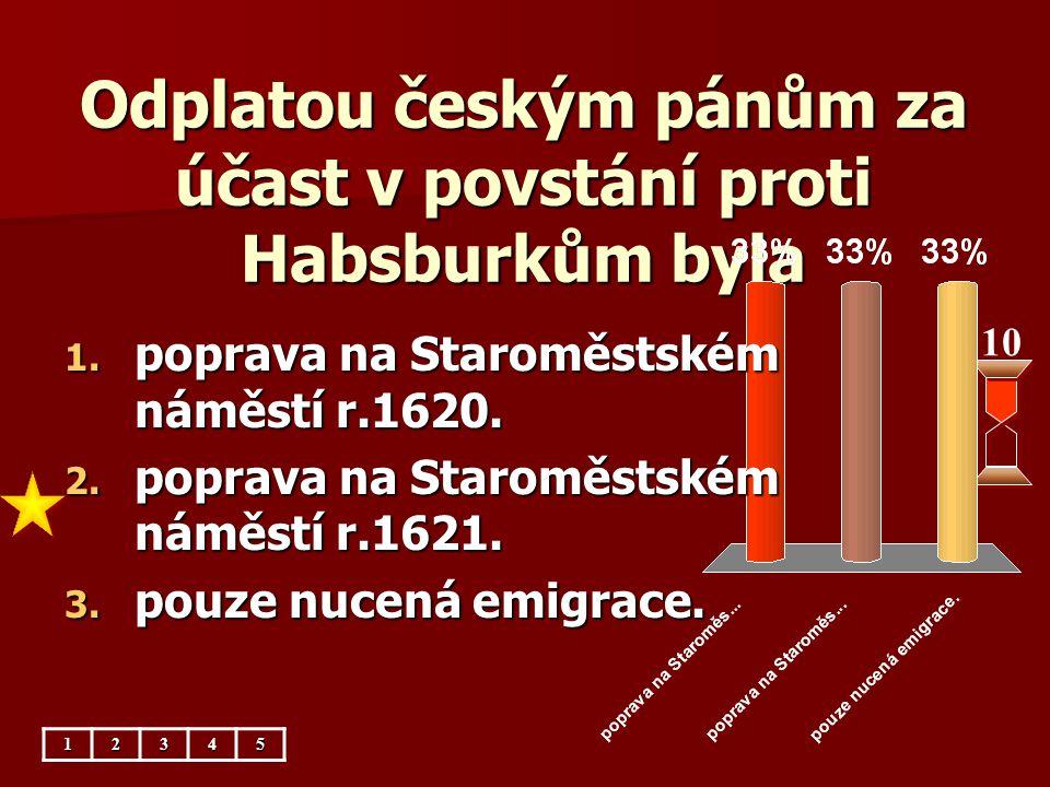 Odplatou českým pánům za účast v povstání proti Habsburkům byla
