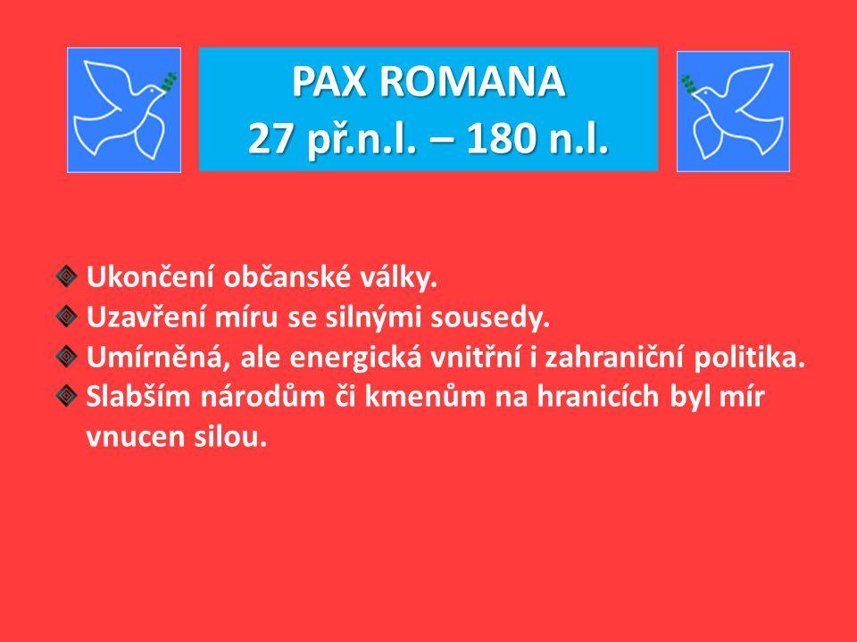 PAX ROMANA 27 př.n.l. – 180 n.l. Ukončení občanské války.