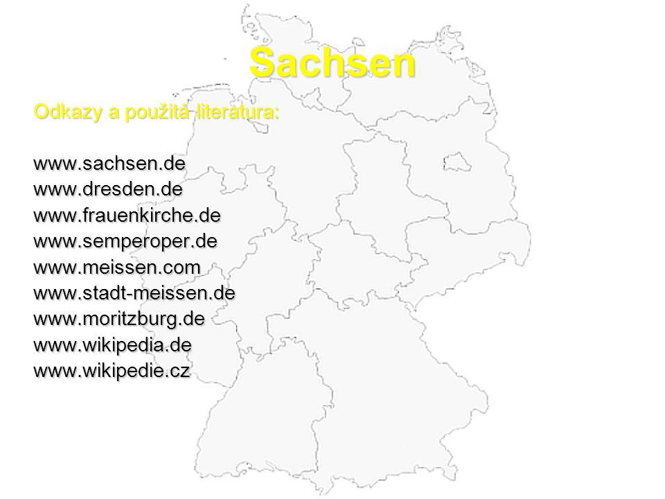 Sachsen Odkazy a použitá literatura: www.sachsen.de www.dresden.de