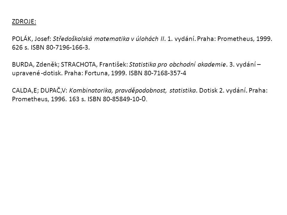 ZDROJE: POLÁK, Josef: Středoškolská matematika v úlohách II. 1. vydání. Praha: Prometheus, 1999. 626 s. ISBN 80-7196-166-3.