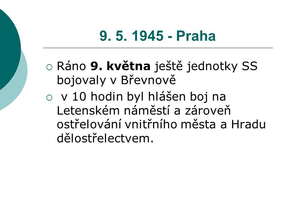 9. 5. 1945 - Praha Ráno 9. května ještě jednotky SS bojovaly v Břevnově.