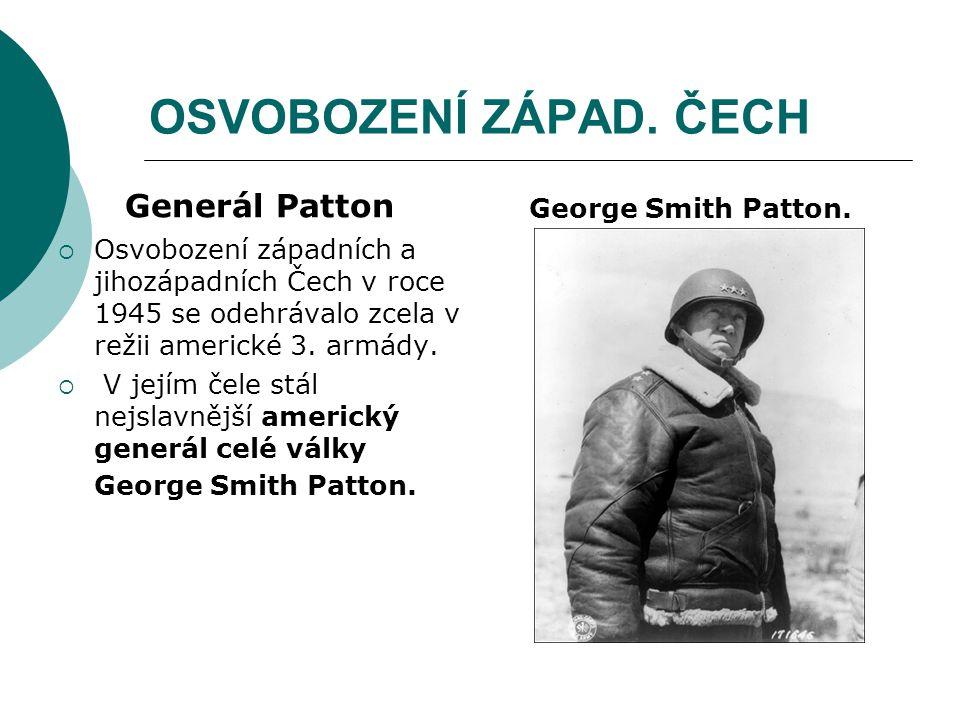 OSVOBOZENÍ ZÁPAD. ČECH Generál Patton George Smith Patton.