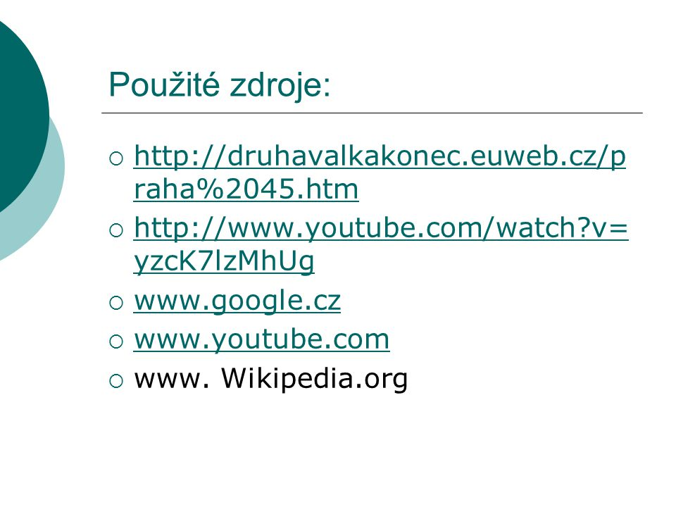 Použité zdroje: http://druhavalkakonec.euweb.cz/praha%2045.htm