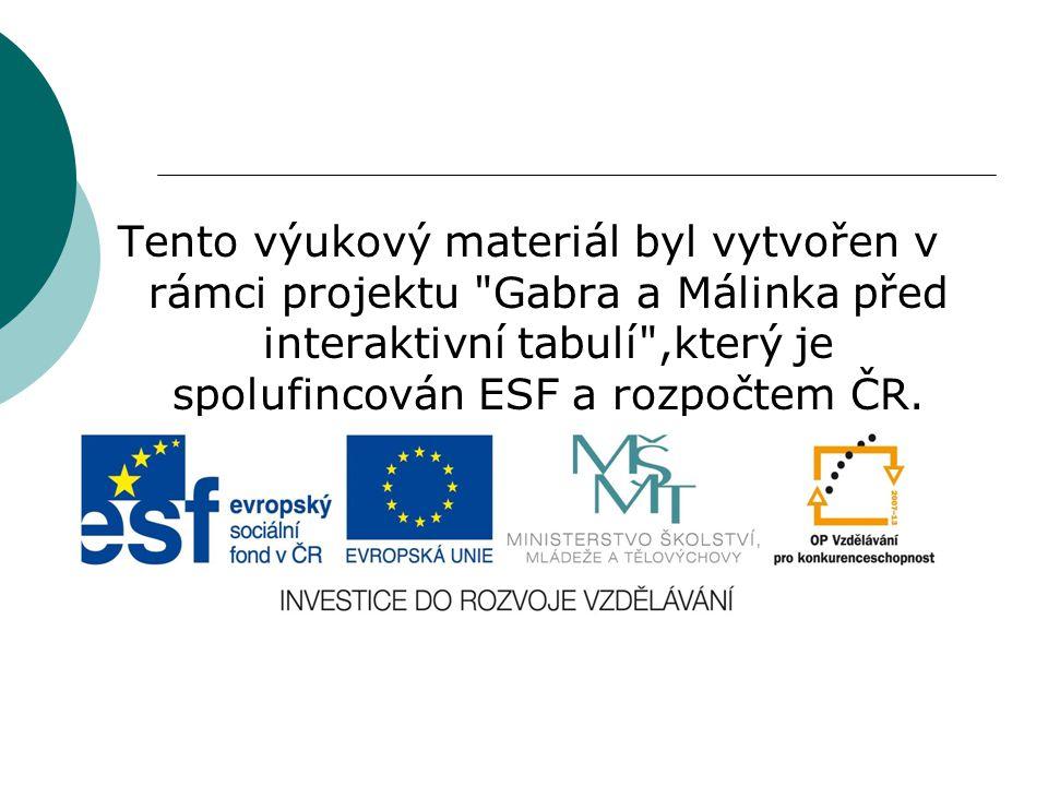 Tento výukový materiál byl vytvořen v rámci projektu Gabra a Málinka před interaktivní tabulí ,který je spolufincován ESF a rozpočtem ČR.