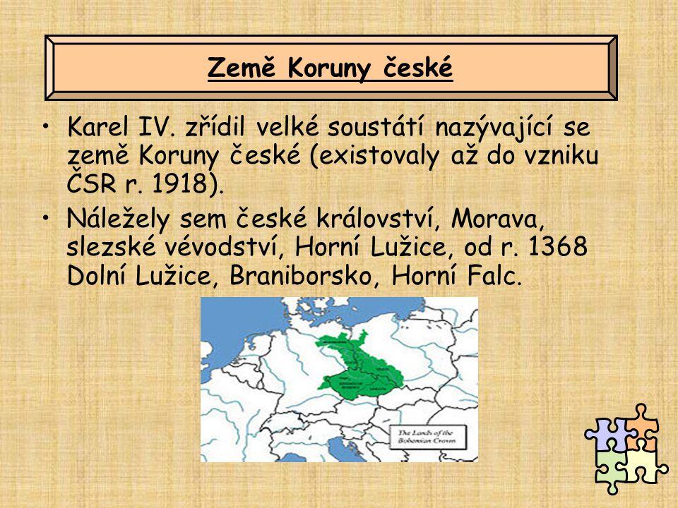 Země Koruny české Karel IV. zřídil velké soustátí nazývající se země Koruny české (existovaly až do vzniku ČSR r. 1918).