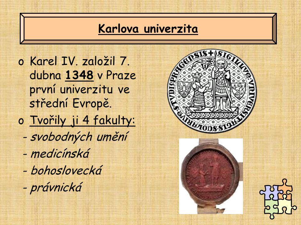 Karlova univerzita Karel IV. založil 7. dubna 1348 v Praze první univerzitu ve střední Evropě. Tvořily ji 4 fakulty: