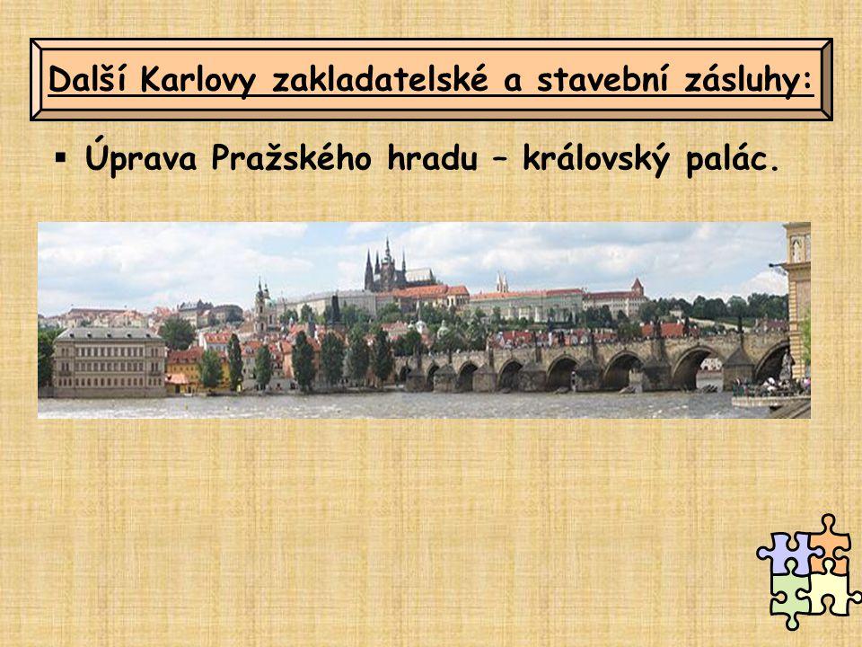 Další Karlovy zakladatelské a stavební zásluhy: