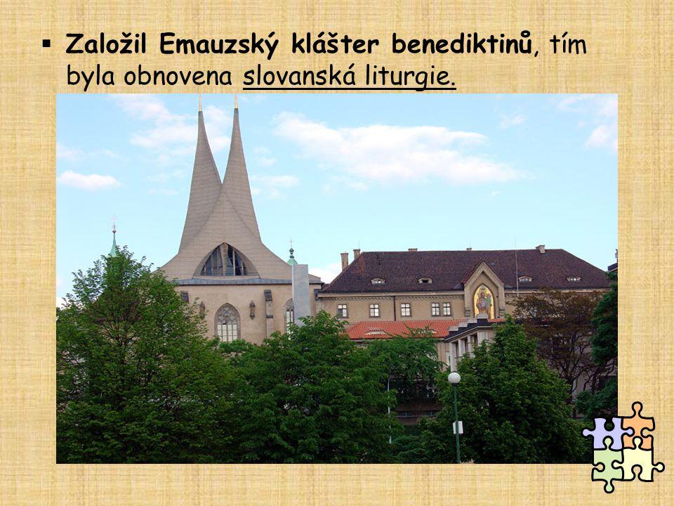 Založil Emauzský klášter benediktinů, tím byla obnovena slovanská liturgie.