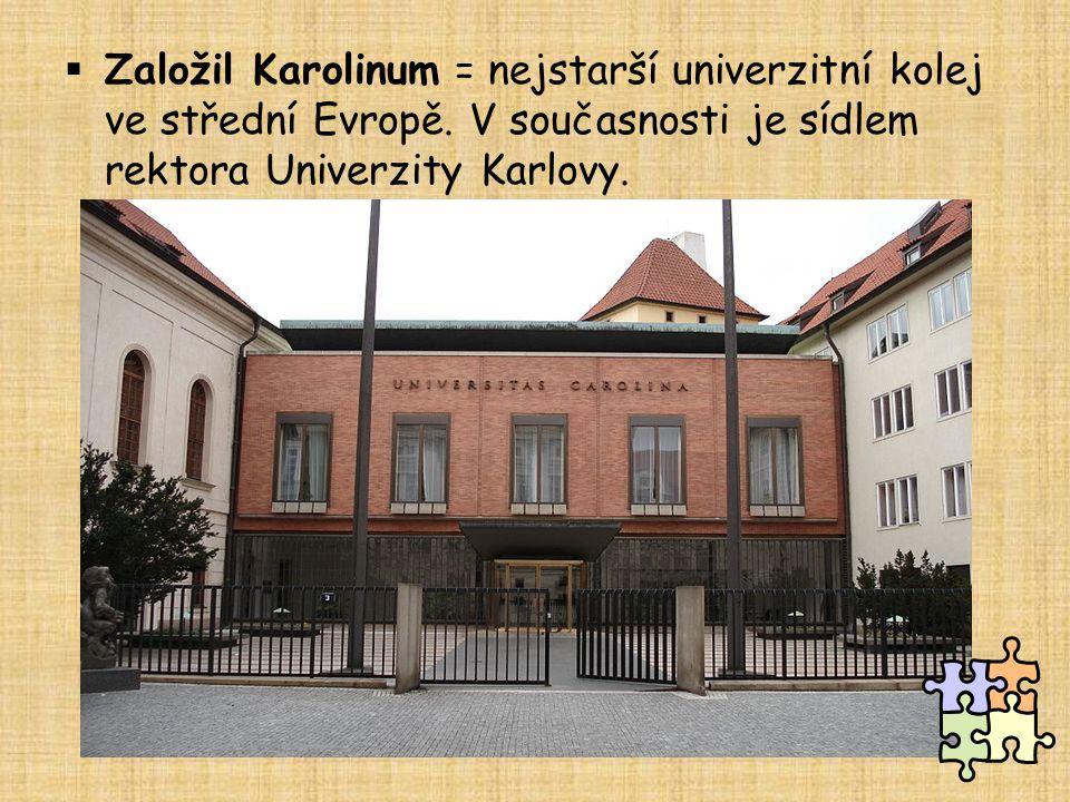 Založil Karolinum = nejstarší univerzitní kolej ve střední Evropě