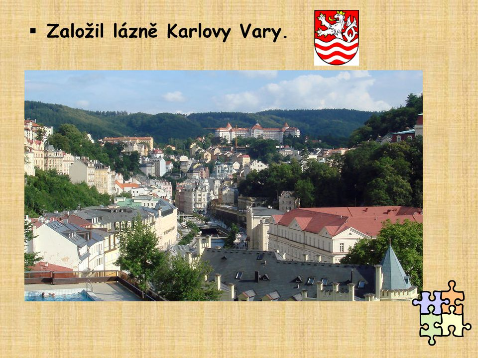 Založil lázně Karlovy Vary.