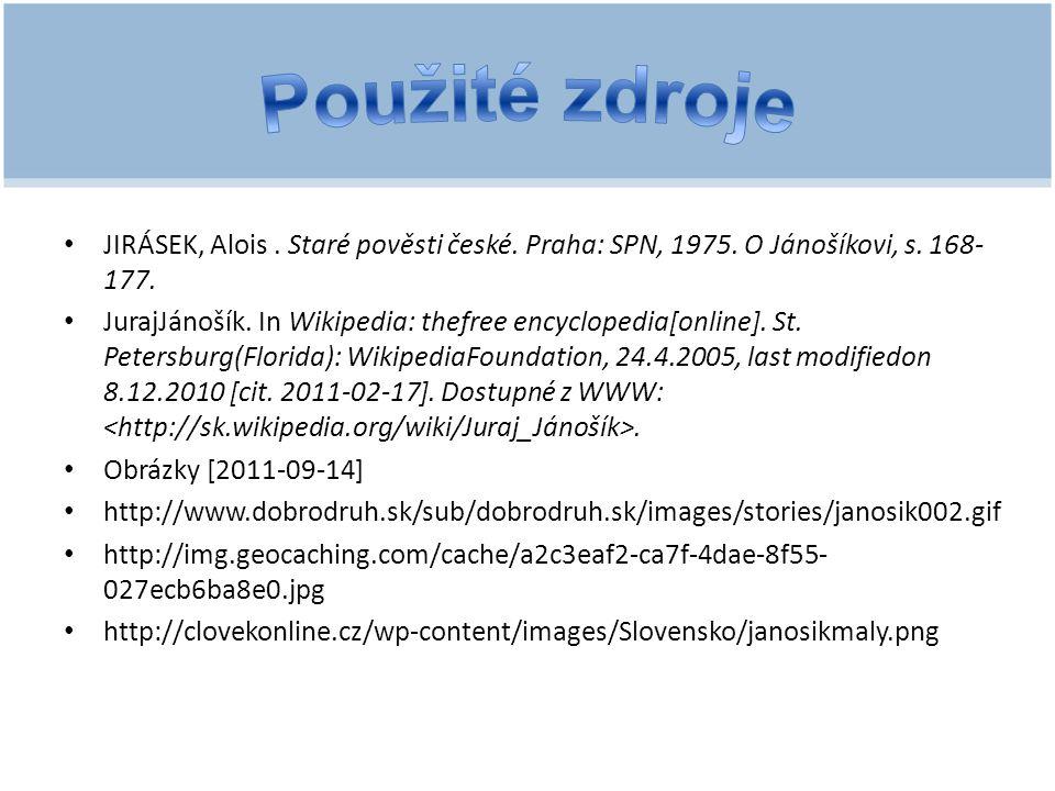 Použité zdroje JIRÁSEK, Alois . Staré pověsti české. Praha: SPN, 1975. O Jánošíkovi, s. 168-177.