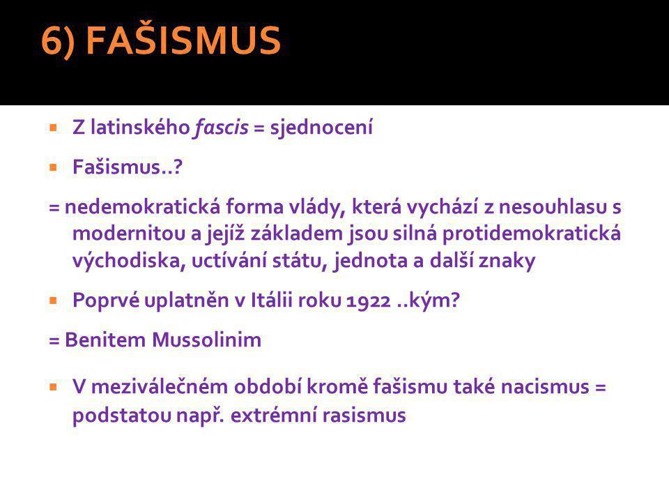 6) FAŠISMUS Z latinského fascis = sjednocení Fašismus..