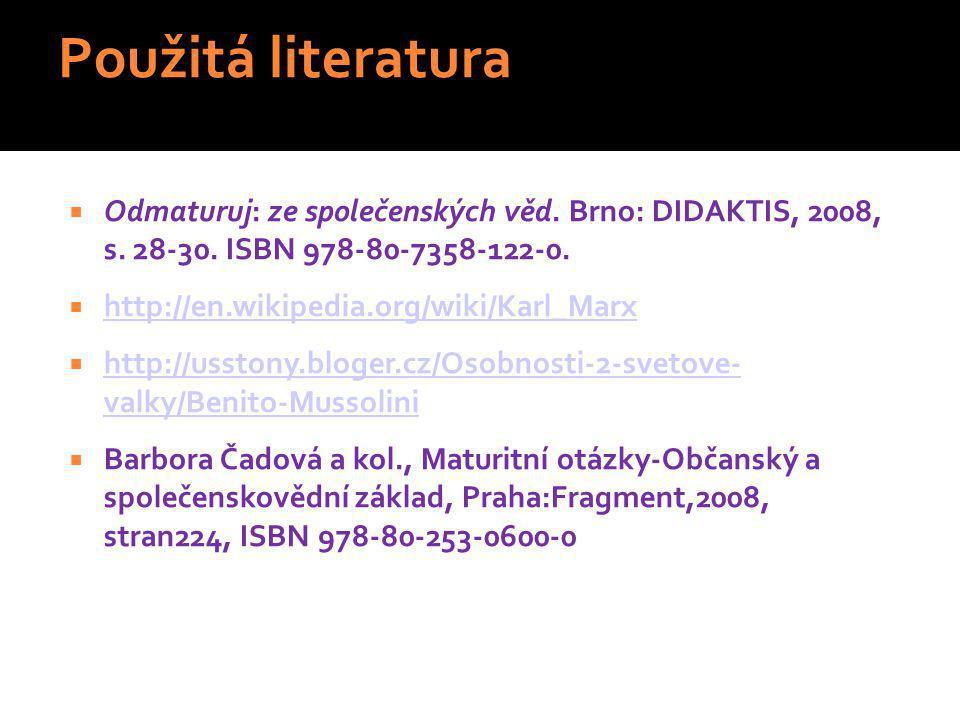 Použitá literatura Odmaturuj: ze společenských věd. Brno: DIDAKTIS, 2008, s. 28-30. ISBN 978-80-7358-122-0.