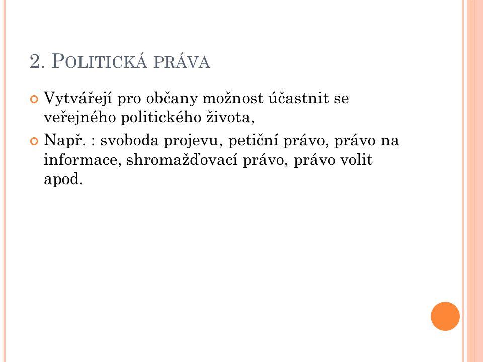 2. Politická práva Vytvářejí pro občany možnost účastnit se veřejného politického života,
